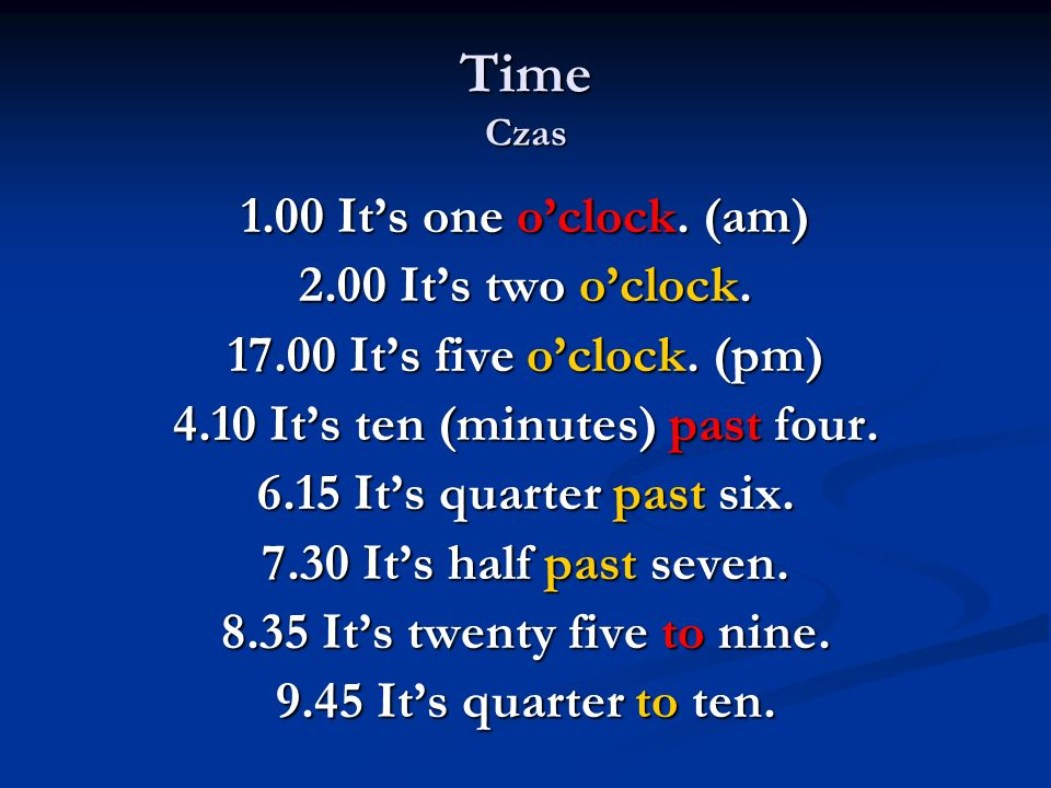 4.10 It's ten (minutes) past four. 8.35 It's twenty five to nine.