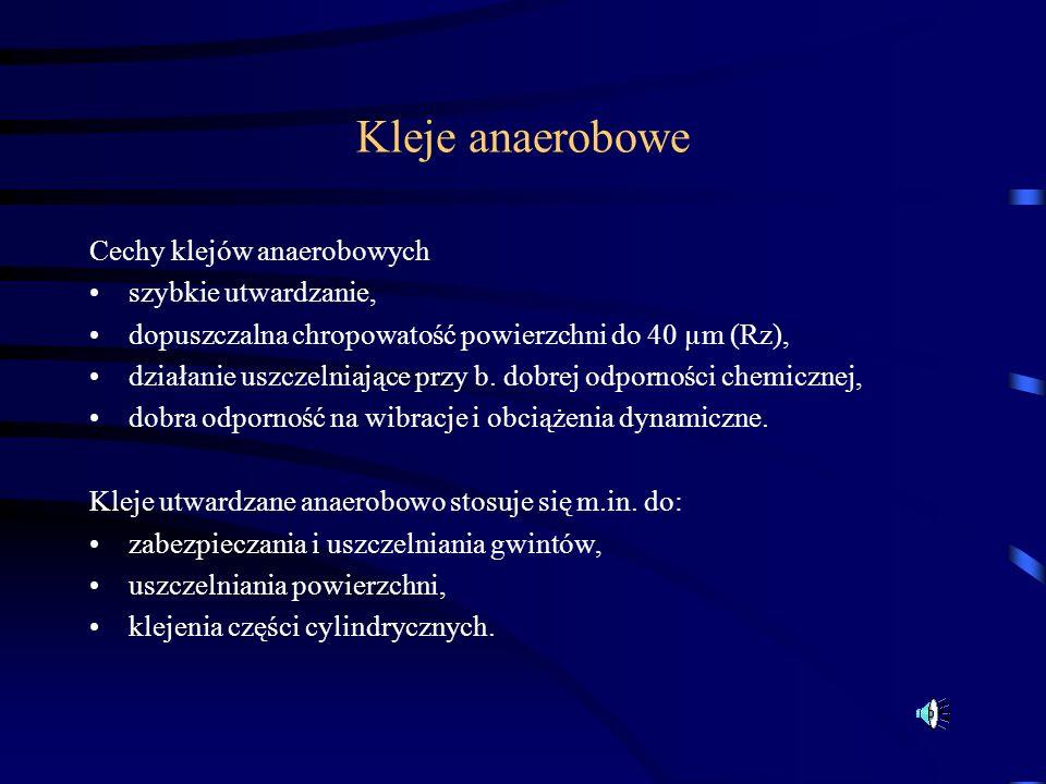 Kleje anaerobowe Cechy klejów anaerobowych szybkie utwardzanie,