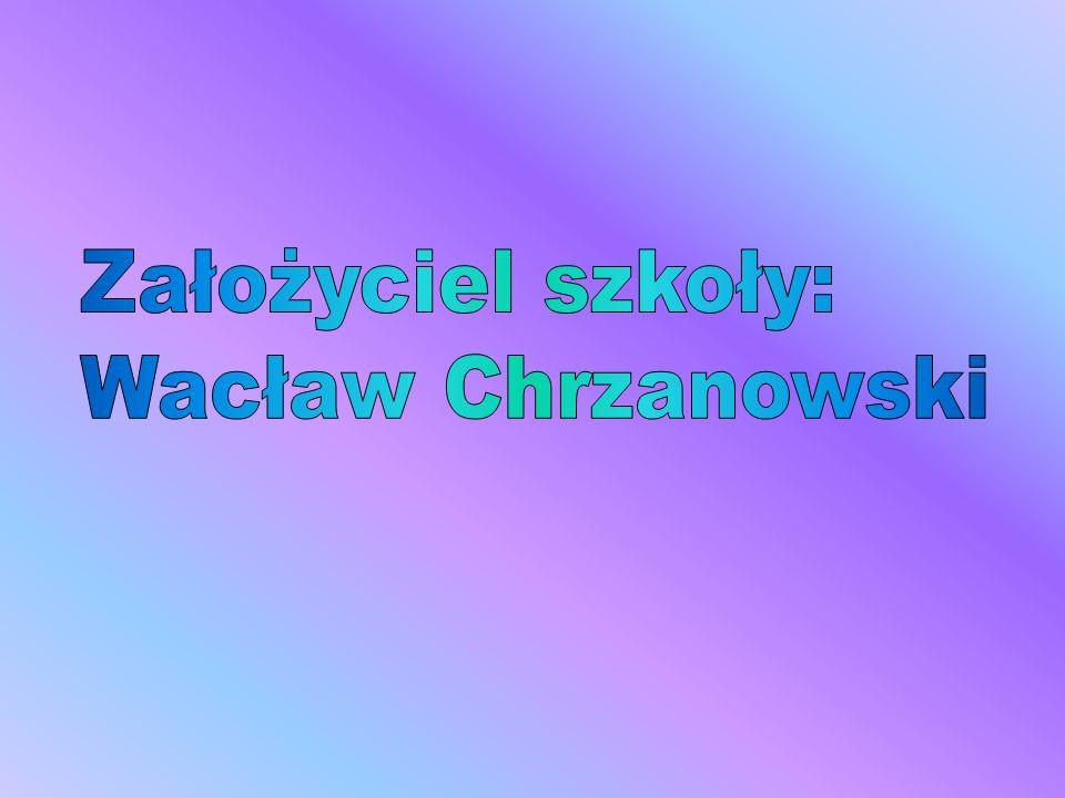 Założyciel szkoły: Wacław Chrzanowski