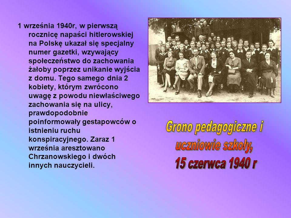 1 września 1940r, w pierwszą rocznicę napaści hitlerowskiej na Polskę ukazał się specjalny numer gazetki, wzywający społeczeństwo do zachowania żałoby poprzez unikanie wyjścia z domu. Tego samego dnia 2 kobiety, którym zwrócono uwagę z powodu niewłaściwego zachowania się na ulicy, prawdopodobnie poinformowały gestapowców o istnieniu ruchu konspiracyjnego. Zaraz 1 września aresztowano Chrzanowskiego i dwóch innych nauczycieli.