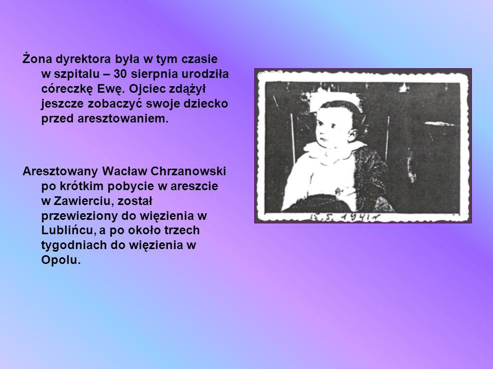Żona dyrektora była w tym czasie w szpitalu – 30 sierpnia urodziła córeczkę Ewę. Ojciec zdążył jeszcze zobaczyć swoje dziecko przed aresztowaniem.