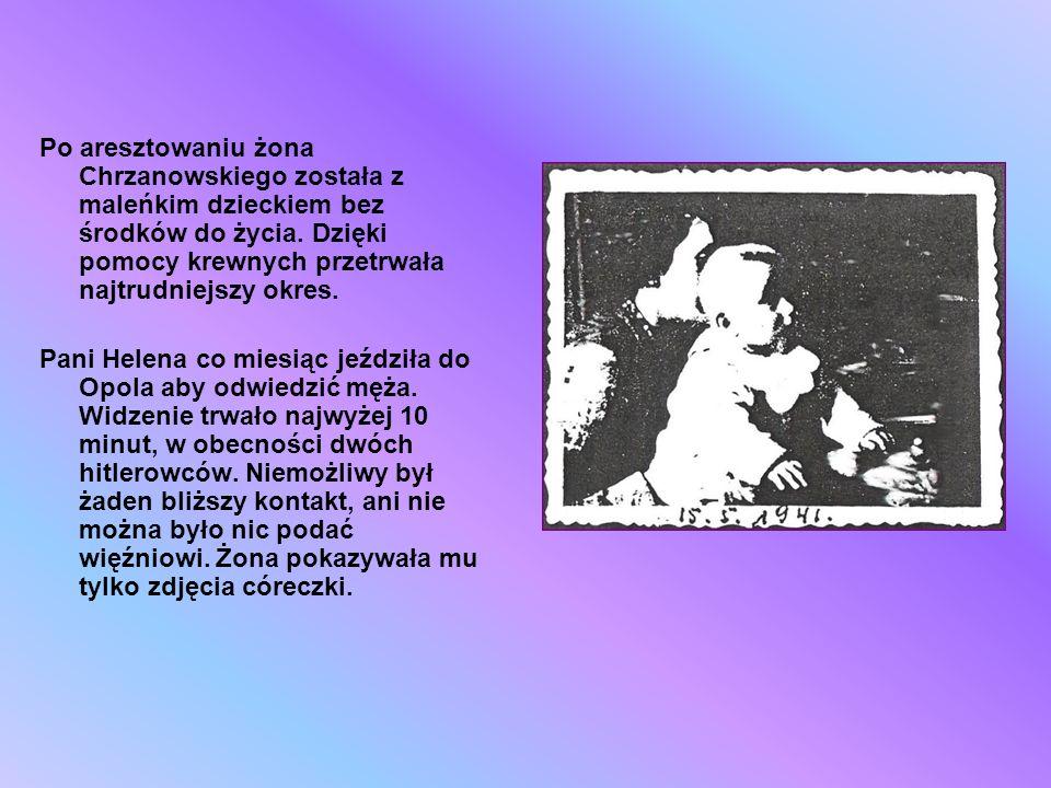 Po aresztowaniu żona Chrzanowskiego została z maleńkim dzieckiem bez środków do życia. Dzięki pomocy krewnych przetrwała najtrudniejszy okres.