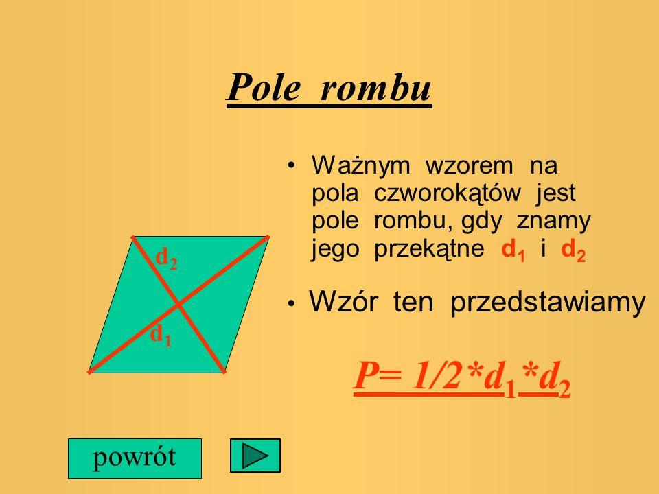Pole rombu Ważnym wzorem na pola czworokątów jest pole rombu, gdy znamy jego przekątne d1 i d2.