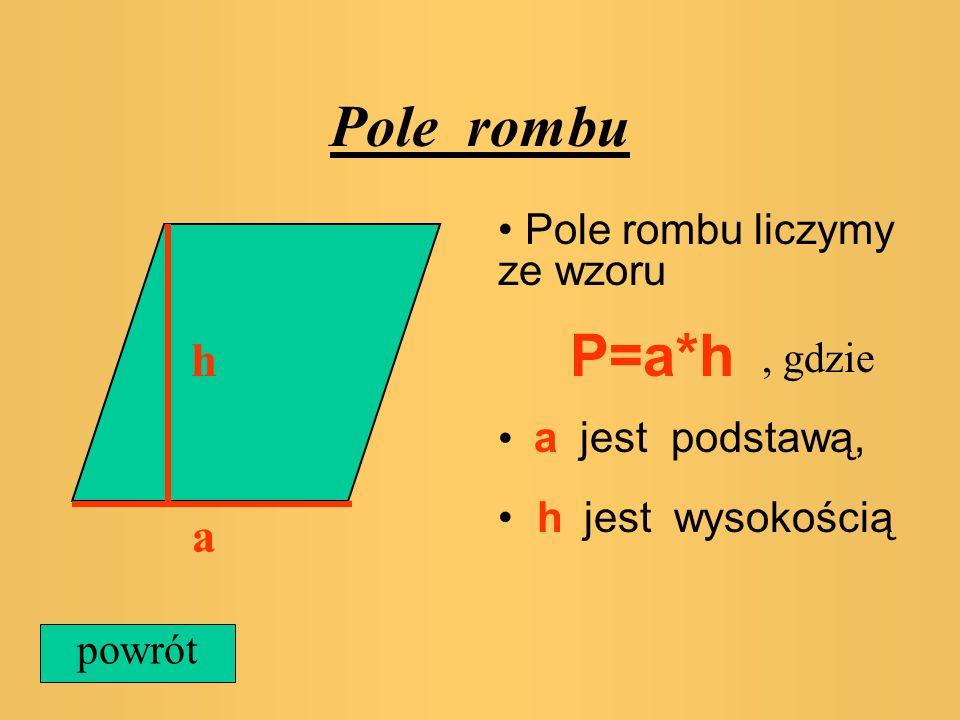 Pole rombu P=a*h h a Pole rombu liczymy ze wzoru , gdzie