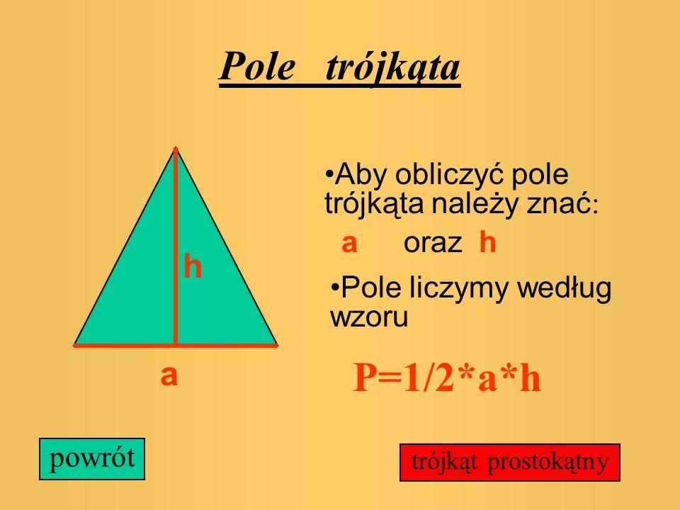 Pole trójkąta P=1/2*a*h a Aby obliczyć pole trójkąta należy znać: a
