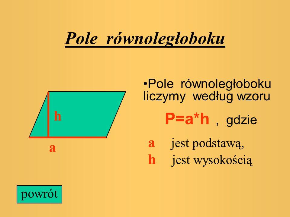 Pole równoległoboku P=a*h h a jest podstawą, a h jest wysokością