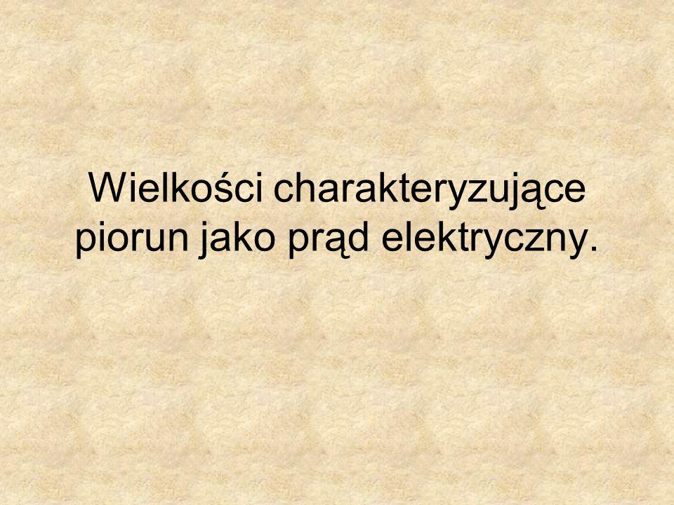 Wielkości charakteryzujące piorun jako prąd elektryczny.