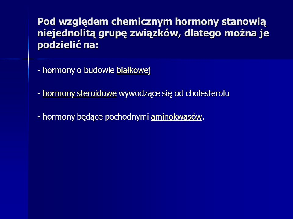 Pod względem chemicznym hormony stanowią niejednolitą grupę związków, dlatego można je podzielić na: