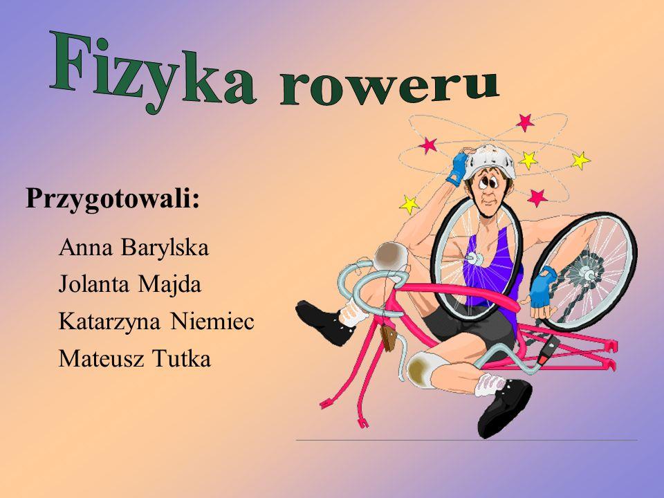 Fizyka roweru Przygotowali: Anna Barylska Jolanta Majda
