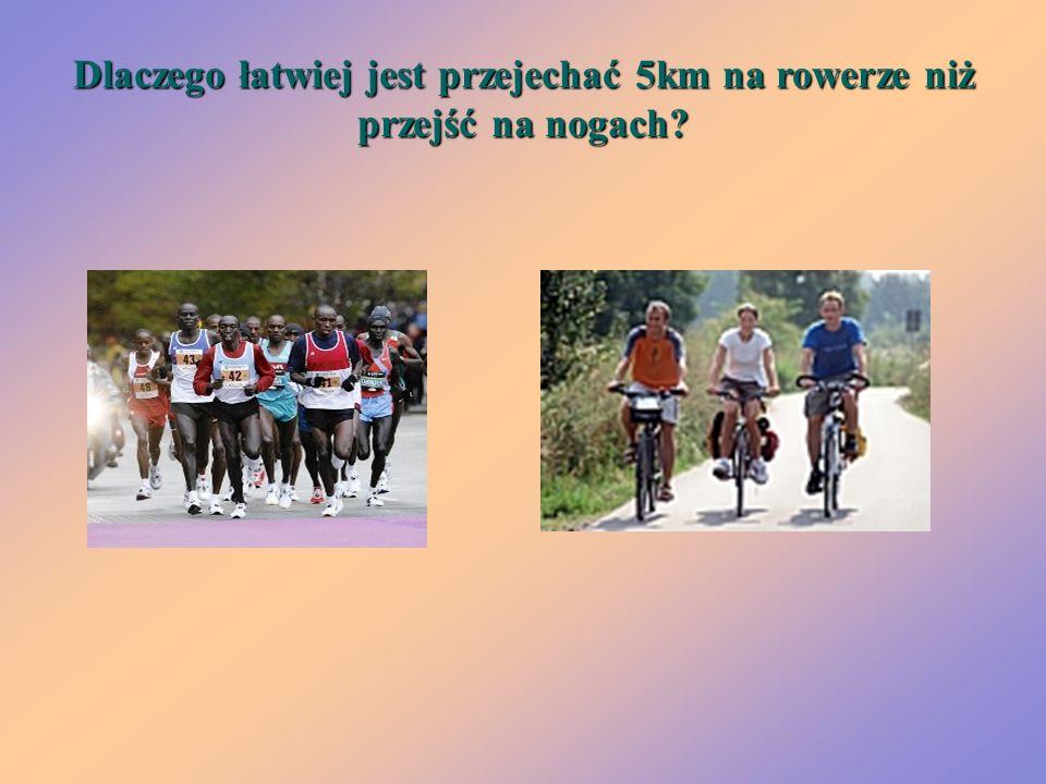 Dlaczego łatwiej jest przejechać 5km na rowerze niż przejść na nogach