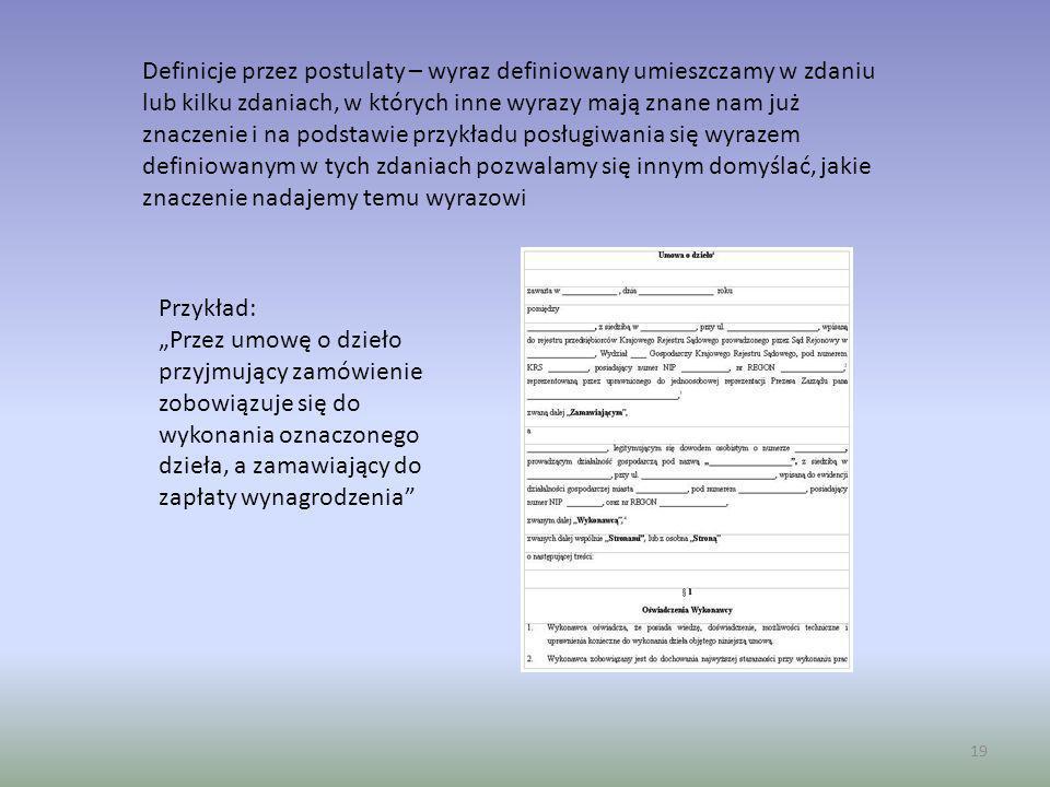 Definicje przez postulaty – wyraz definiowany umieszczamy w zdaniu lub kilku zdaniach, w których inne wyrazy mają znane nam już znaczenie i na podstawie przykładu posługiwania się wyrazem definiowanym w tych zdaniach pozwalamy się innym domyślać, jakie znaczenie nadajemy temu wyrazowi