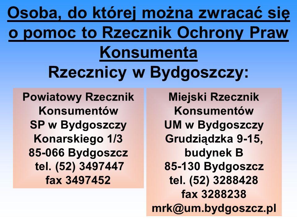 Osoba, do której można zwracać się o pomoc to Rzecznik Ochrony Praw Konsumenta Rzecznicy w Bydgoszczy: