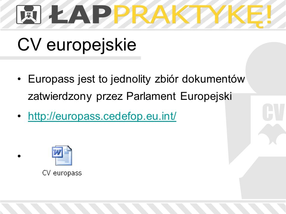CV europejskie Europass jest to jednolity zbiór dokumentów zatwierdzony przez Parlament Europejski.