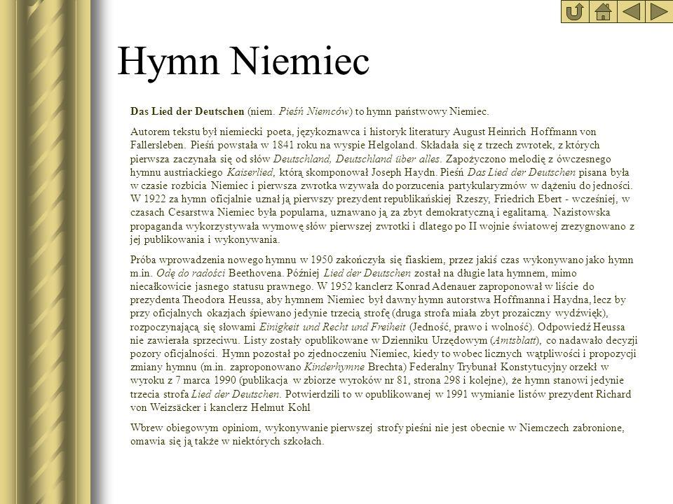Hymn Niemiec Das Lied der Deutschen (niem. Pieśń Niemców) to hymn państwowy Niemiec.
