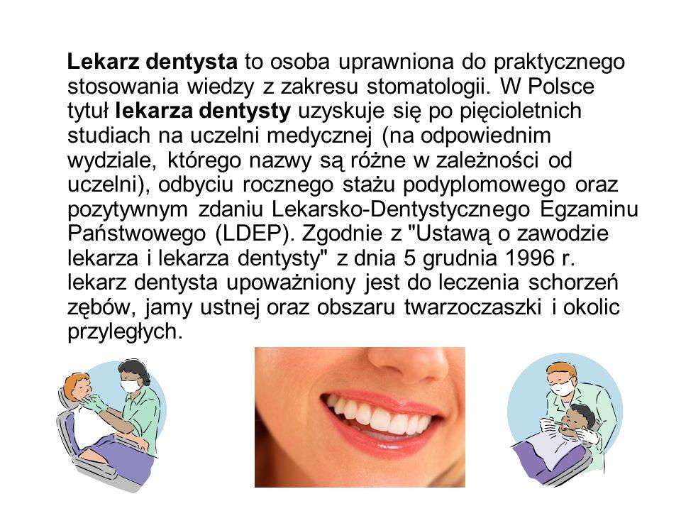 Lekarz dentysta to osoba uprawniona do praktycznego stosowania wiedzy z zakresu stomatologii.