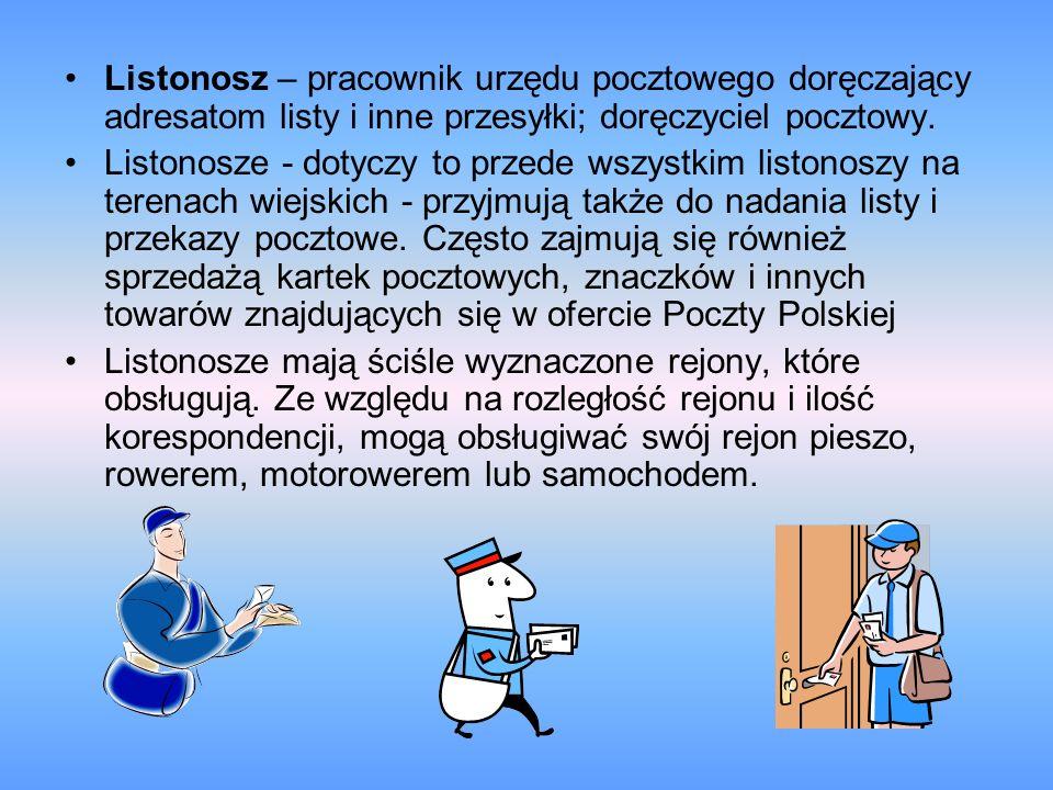 Listonosz – pracownik urzędu pocztowego doręczający adresatom listy i inne przesyłki; doręczyciel pocztowy.