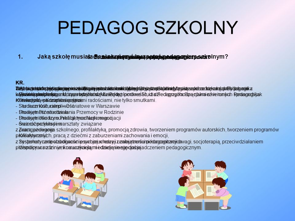 PEDAGOG SZKOLNY Jaką szkołę musiała Pani skończyć by zostać pedagogiem szkolnym 5. Co zdaniem Pani ważne jest w pracy nauczyciela