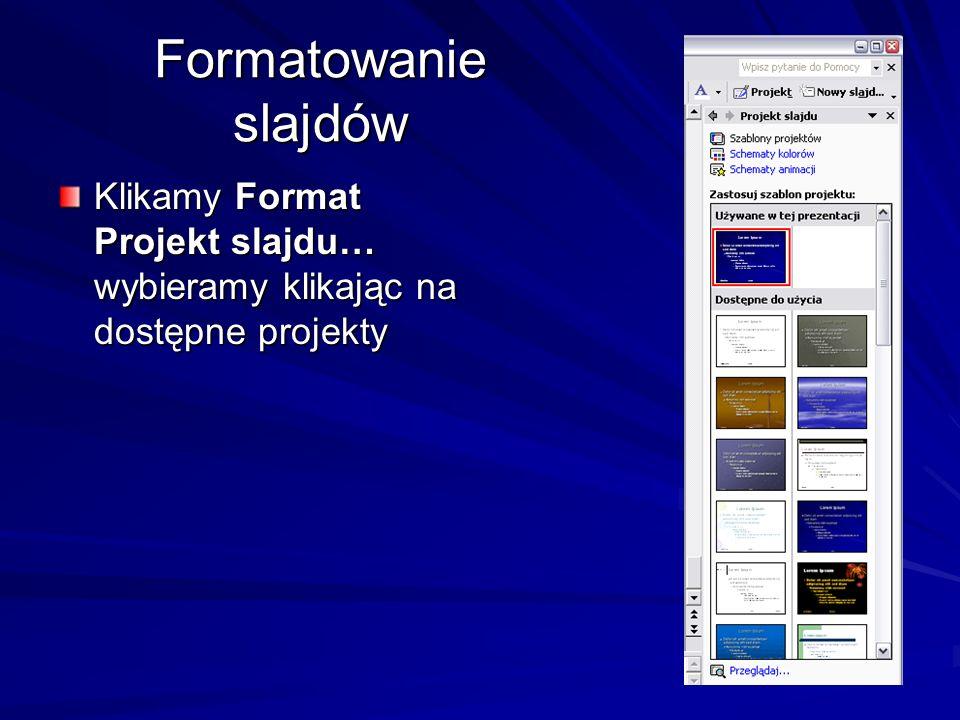 Formatowanie slajdów Klikamy Format Projekt slajdu… wybieramy klikając na dostępne projekty