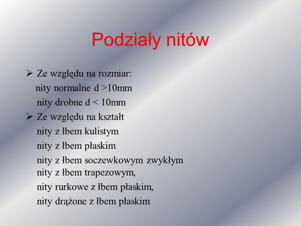 Podziały nitów Ze względu na rozmiar: nity normalne d >10mm