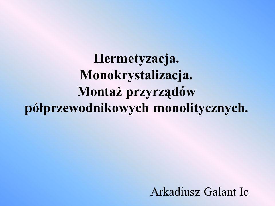 Hermetyzacja. Monokrystalizacja