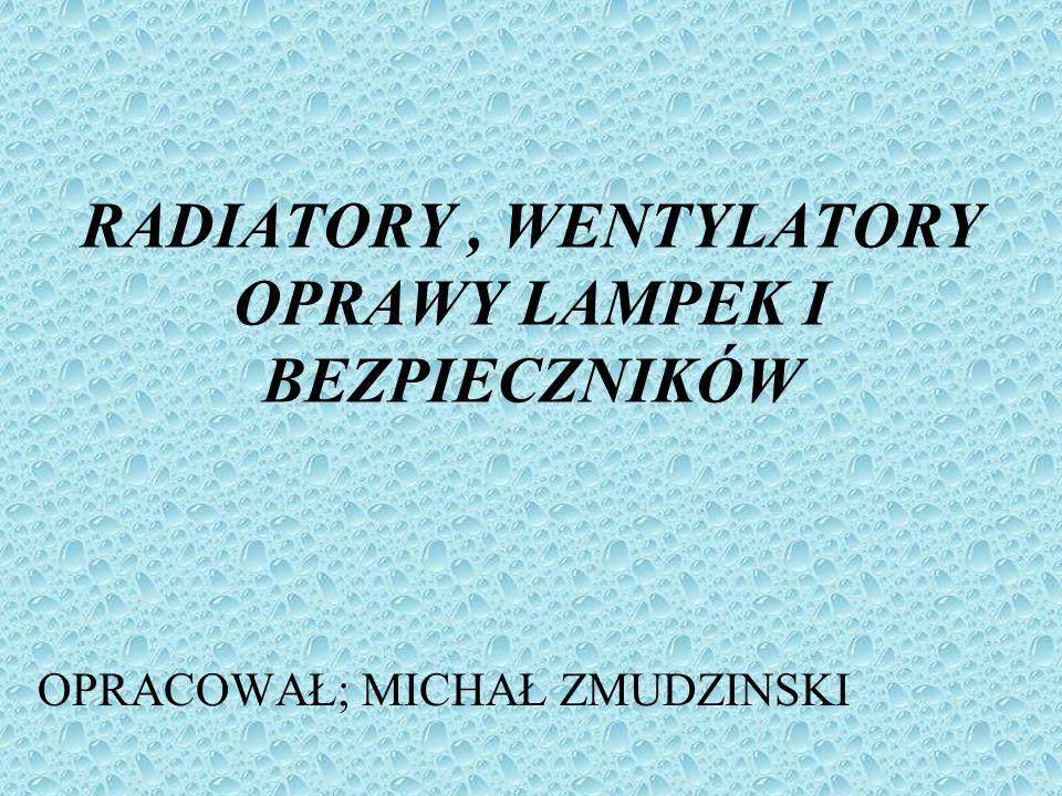RADIATORY , WENTYLATORY OPRAWY LAMPEK I BEZPIECZNIKÓW