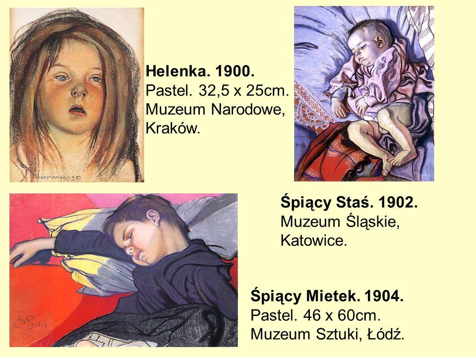 Helenka. 1900. Pastel. 32,5 x 25cm. Muzeum Narodowe, Kraków. Śpiący Staś. 1902. Muzeum Śląskie, Katowice.