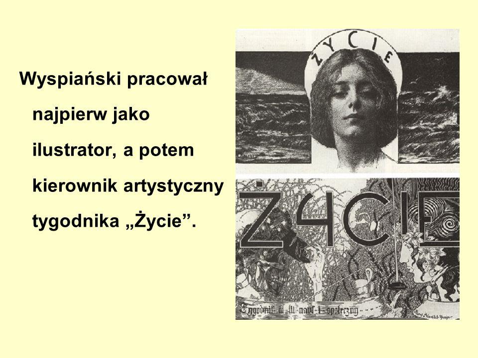 """Wyspiański pracował najpierw jako ilustrator, a potem kierownik artystyczny tygodnika """"Życie ."""