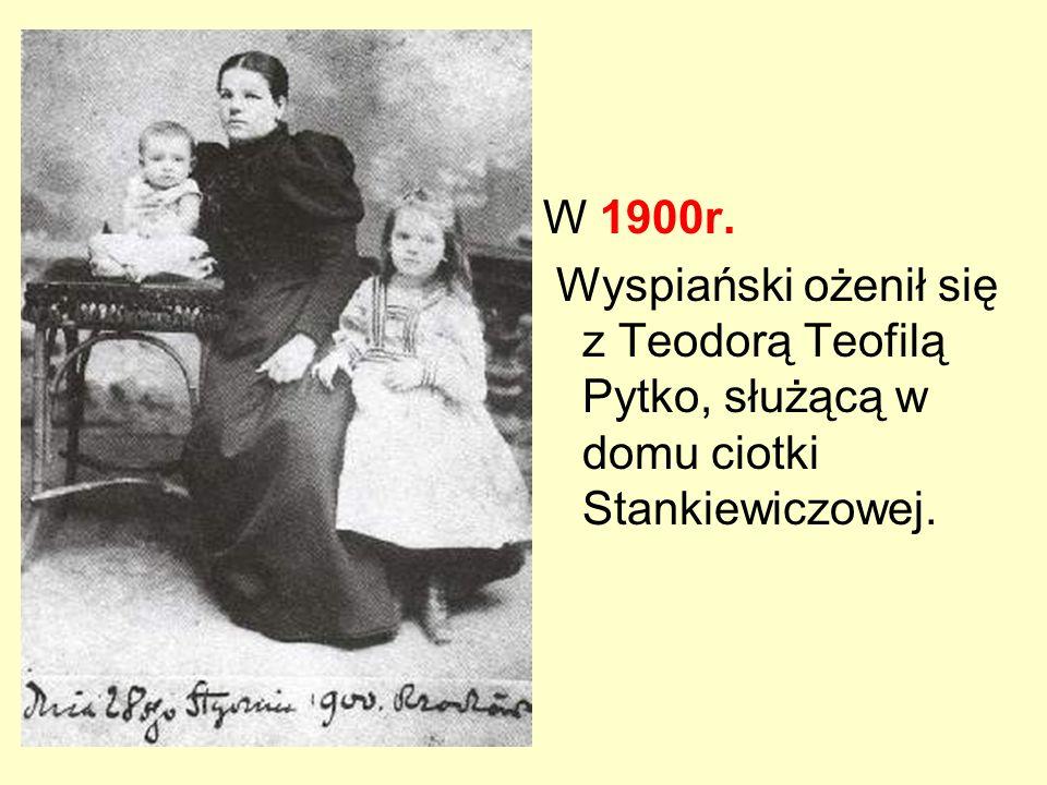 W 1900r. Wyspiański ożenił się z Teodorą Teofilą Pytko, służącą w domu ciotki Stankiewiczowej.