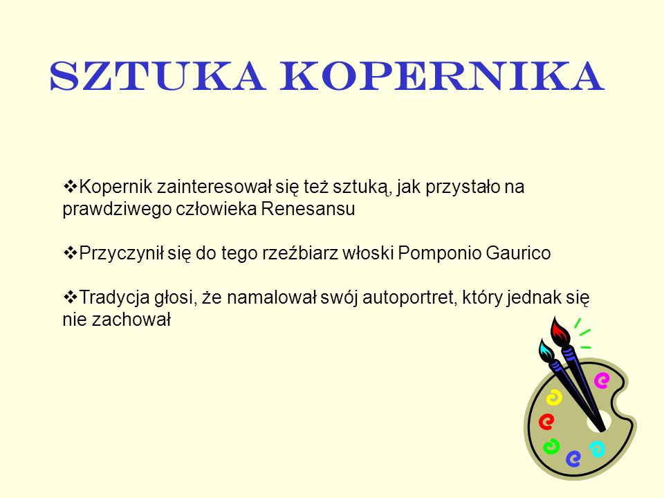 SZTUKA KOPERNIKA Kopernik zainteresował się też sztuką, jak przystało na prawdziwego człowieka Renesansu.