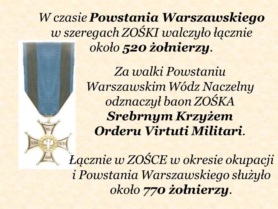 W czasie Powstania Warszawskiego w szeregach ZOŚKI walczyło łącznie około 520 żołnierzy.