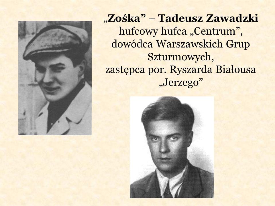 """""""Zośka – Tadeusz Zawadzki hufcowy hufca """"Centrum , dowódca Warszawskich Grup Szturmowych, zastępca por."""