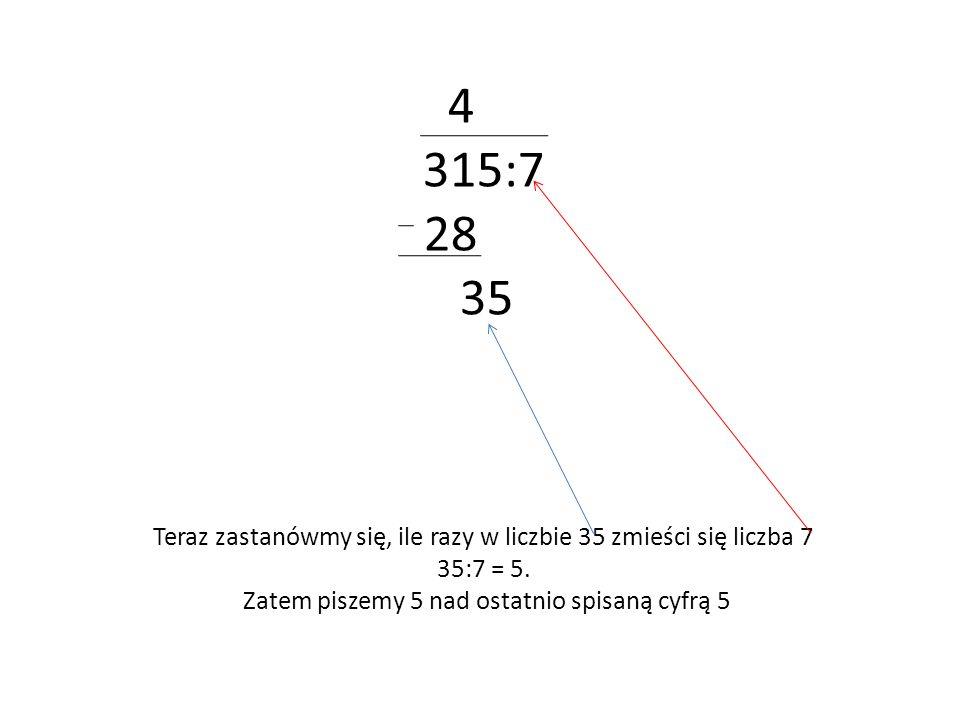 4 315:7. 28. 35. Teraz zastanówmy się, ile razy w liczbie 35 zmieści się liczba 7.