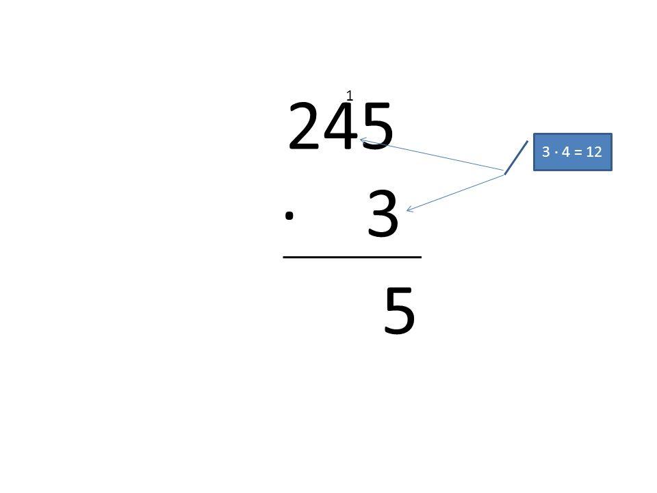 245 · 3 1 3 · 4 = 12 5