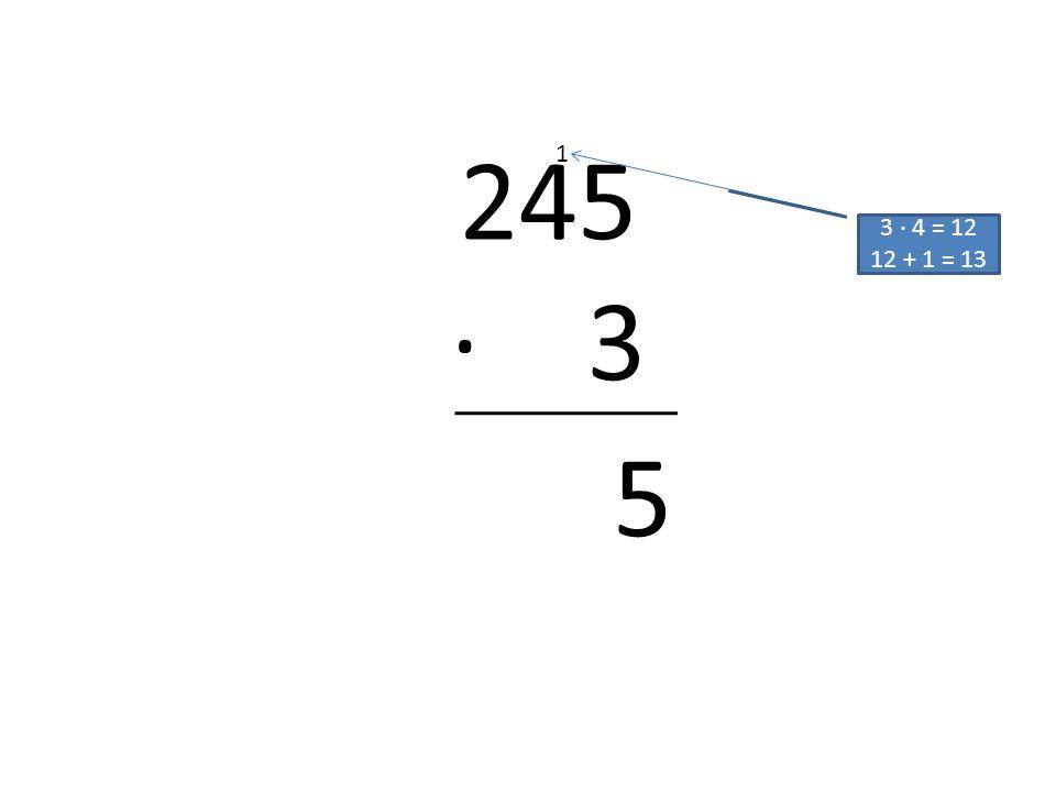 245 · 3 1 3 · 4 = 12 12 + 1 = 13 5