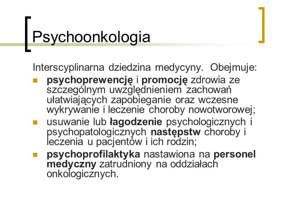 Psychoonkologia Interscyplinarna dziedzina medycyny. Obejmuje: