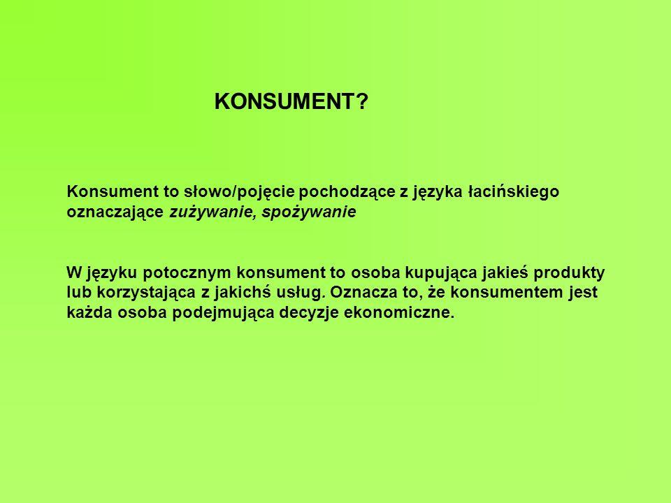 KONSUMENT Konsument to słowo/pojęcie pochodzące z języka łacińskiego