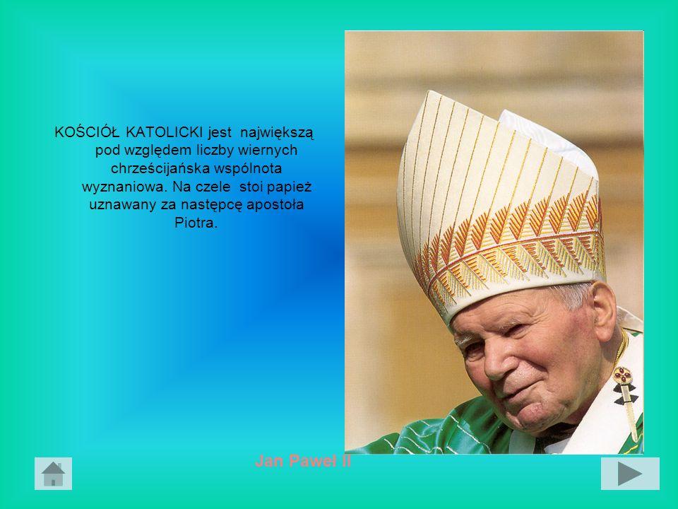 KOŚCIÓŁ KATOLICKI jest największą pod względem liczby wiernych chrześcijańska wspólnota wyznaniowa. Na czele stoi papież uznawany za następcę apostoła Piotra.