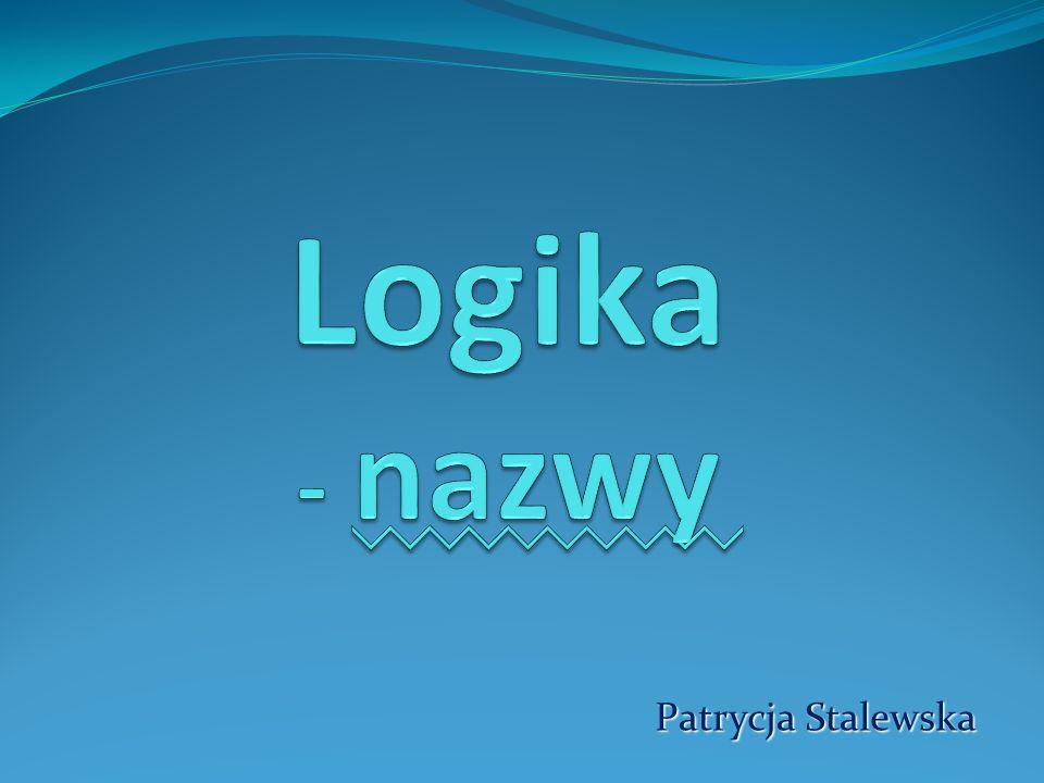 Logika - nazwy Patrycja Stalewska