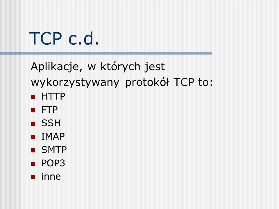 TCP c.d. Aplikacje, w których jest wykorzystywany protokół TCP to: