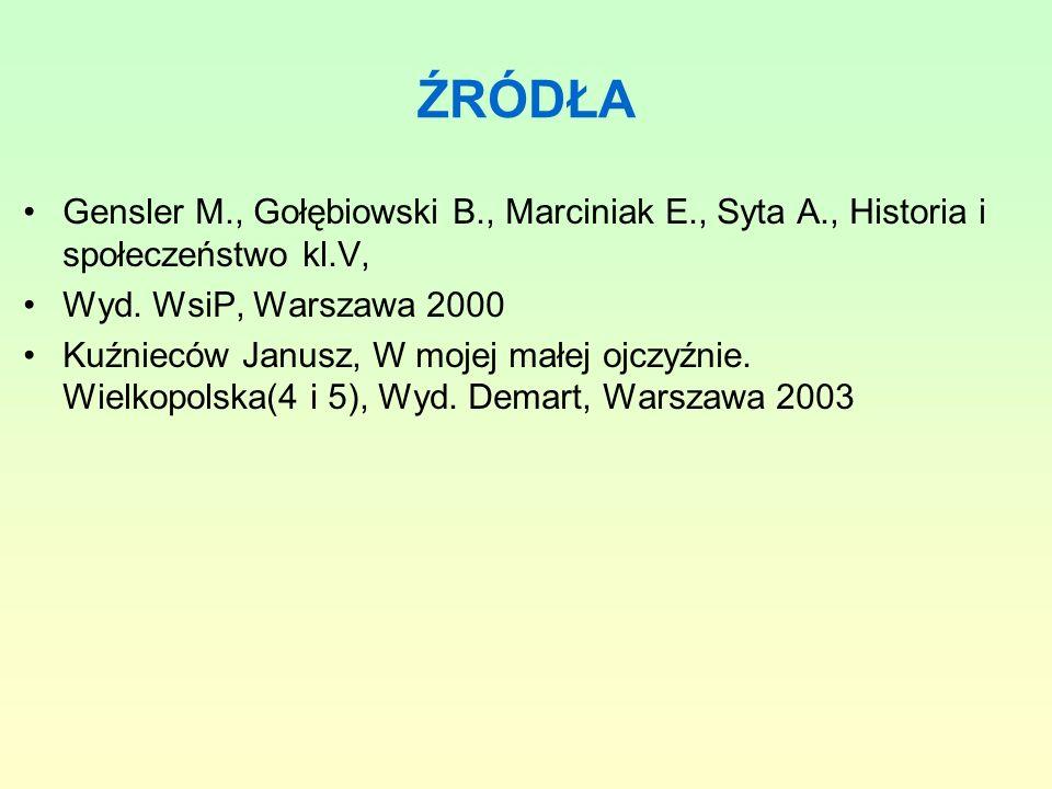 ŹRÓDŁAGensler M., Gołębiowski B., Marciniak E., Syta A., Historia i społeczeństwo kl.V, Wyd. WsiP, Warszawa 2000.