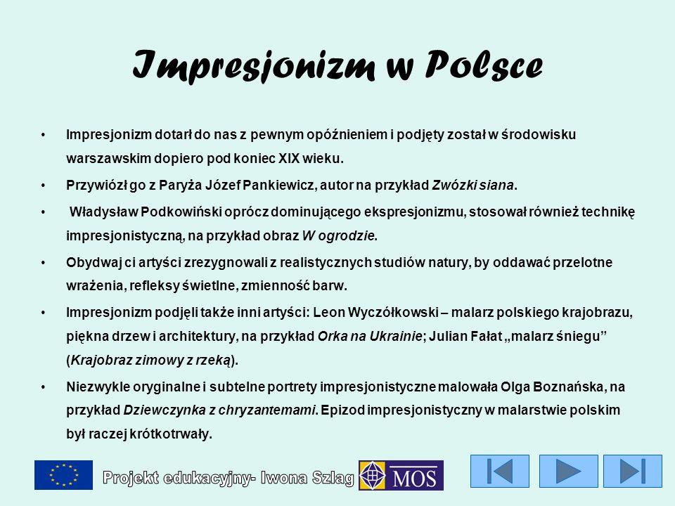 Impresjonizm w Polsce Impresjonizm dotarł do nas z pewnym opóźnieniem i podjęty został w środowisku warszawskim dopiero pod koniec XIX wieku.