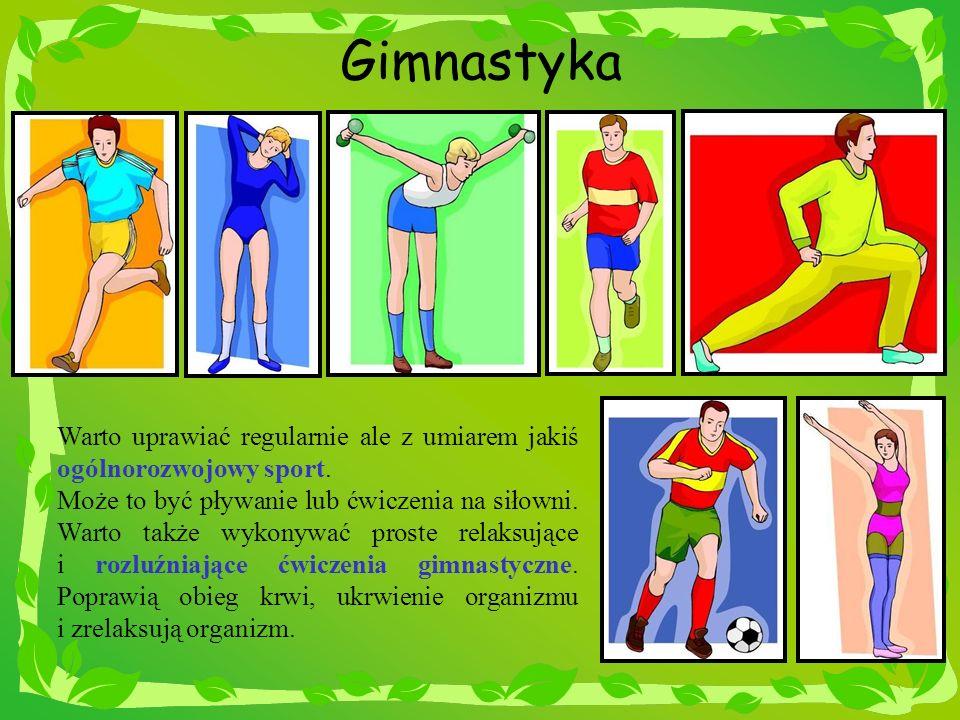 Gimnastyka Warto uprawiać regularnie ale z umiarem jakiś ogólnorozwojowy sport.