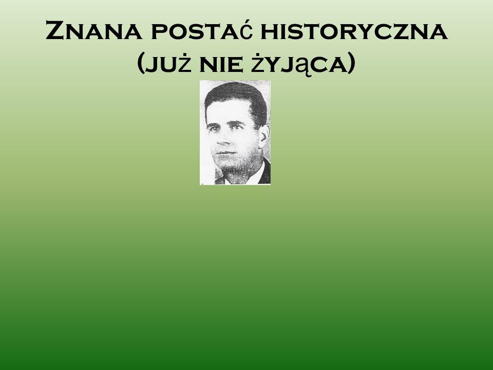 Znana postać historyczna (już nie żyjąca)