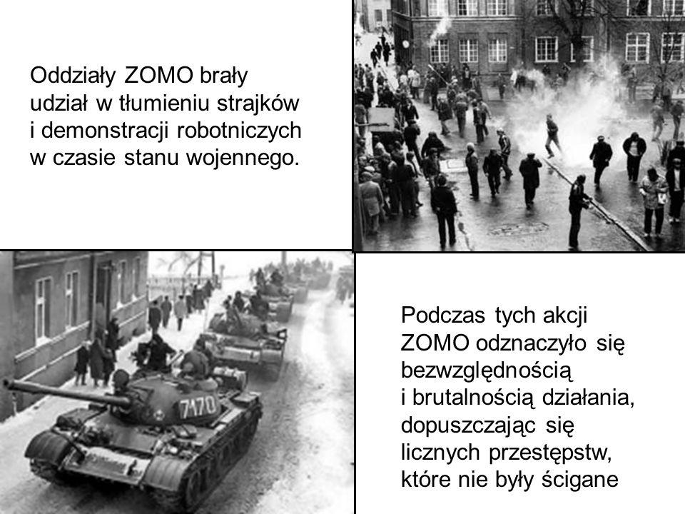 Oddziały ZOMO brały udział w tłumieniu strajków i demonstracji robotniczych w czasie stanu wojennego.