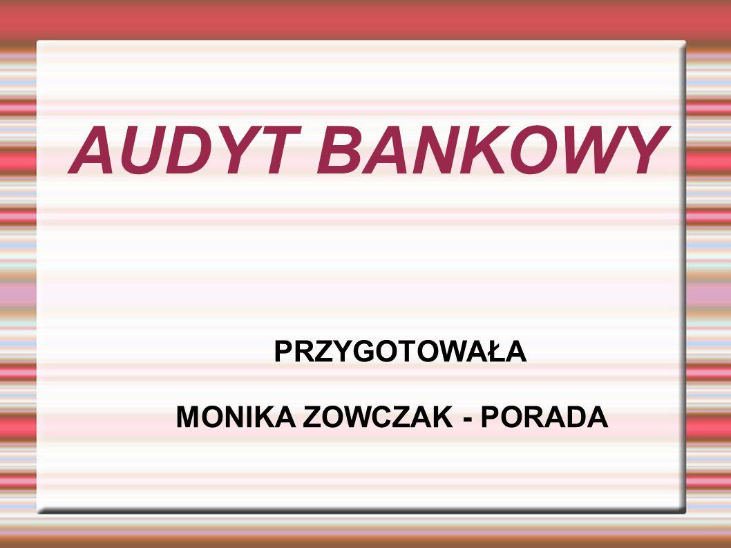 AUDYT BANKOWY PRZYGOTOWAŁA MONIKA ZOWCZAK - PORADA