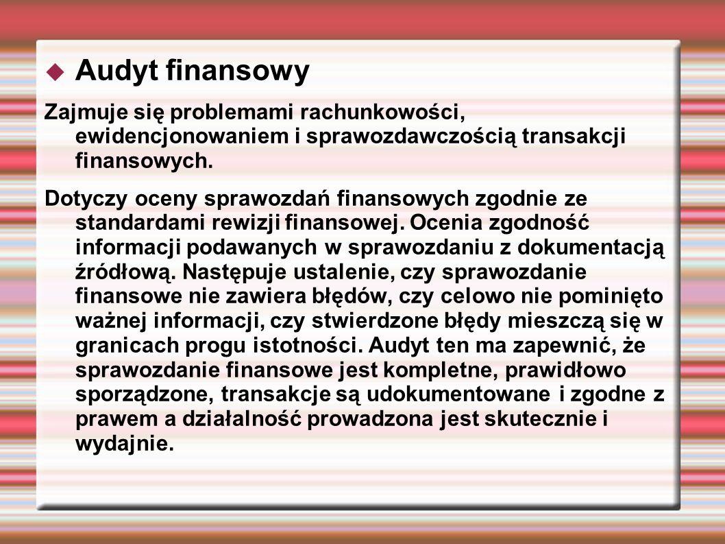 Audyt finansowyZajmuje się problemami rachunkowości, ewidencjonowaniem i sprawozdawczością transakcji finansowych.