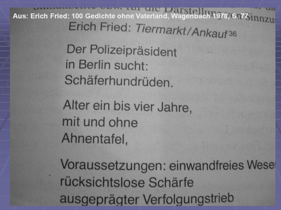Aus: Erich Fried: 100 Gedichte ohne Vaterland, Wagenbach 1978, S. 77