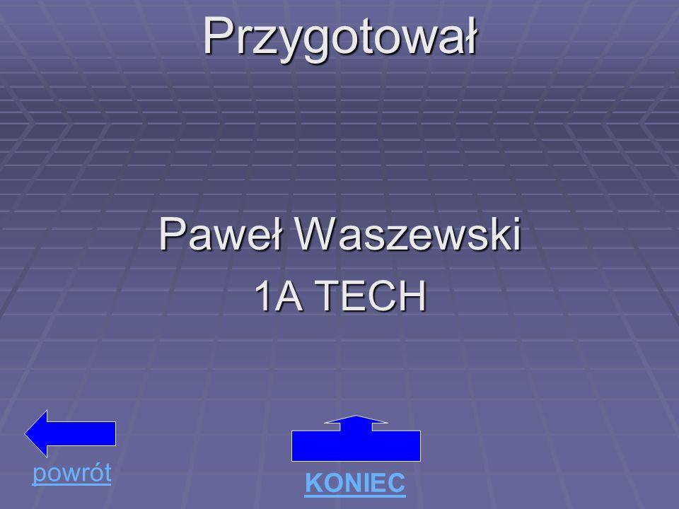 Przygotował Paweł Waszewski 1A TECH powrót KONIEC