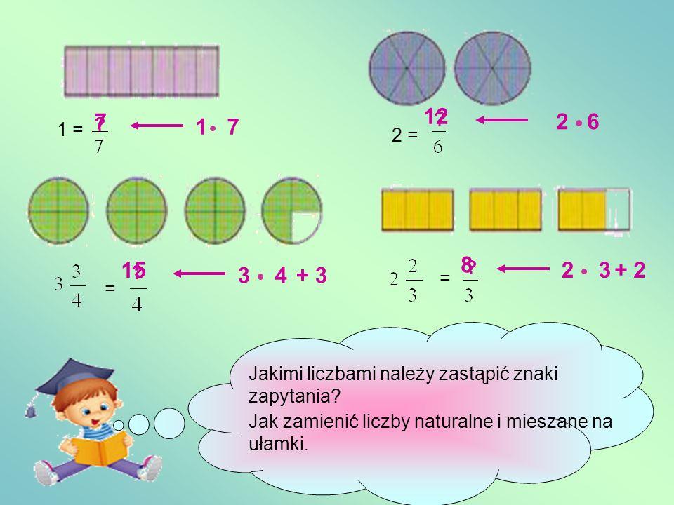 12 7. 2 6. 1. 7. 1 = 2 = 8. 15. 2. 3. + 2. 3. 4. + 3. = = Jakimi liczbami należy zastąpić znaki zapytania