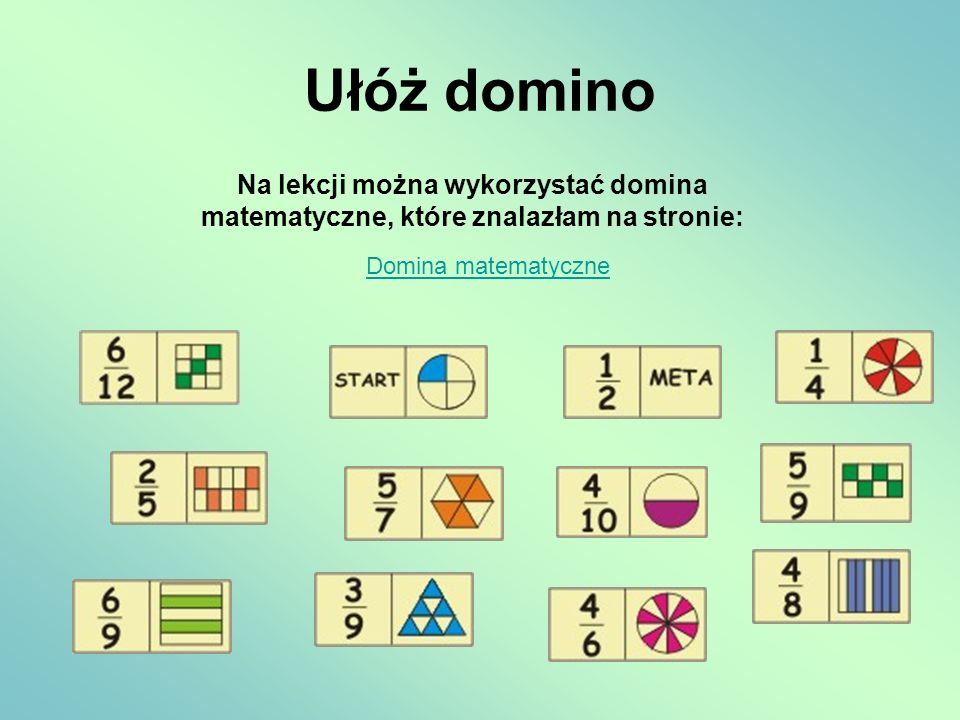 Ułóż domino Na lekcji można wykorzystać domina matematyczne, które znalazłam na stronie: Domina matematyczne.